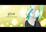 【初音ミク】glow【オリジナル曲】